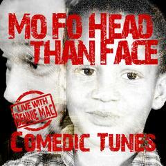Mo fo Head Than Face (Comedic Tunes) [Live]