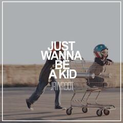 Just Wanna Be a Kid
