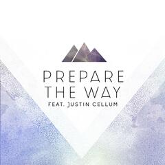 Prepare the Way (feat. Justin Cellum)