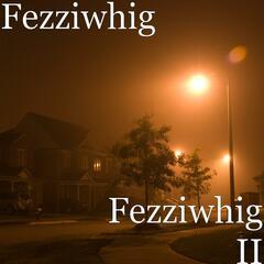 Fezziwhig II