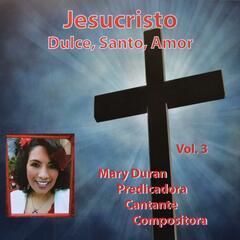 Jesucristo: Dulce, Santo, Amor, Vol. 3