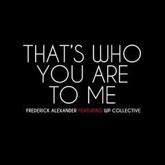 That's Who You Are to Me (feat. WP Collective)