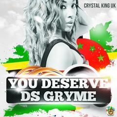 You Deserve Ds Gryme