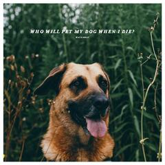 Who Will Pet My Dog When I Die?