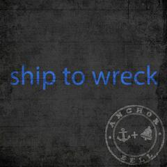 Ship to Wreck