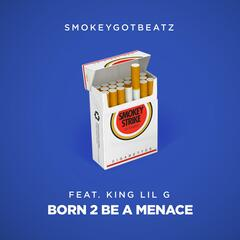 Born 2 Be a Menace (feat. King Lil G)