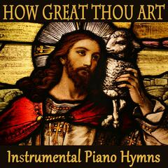 How Great Thou Art - Instrumental Piano Hymns
