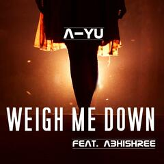 Weigh Me Down (feat. Abhishree)