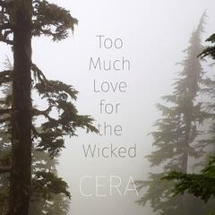 Too Much Love for the Wicked