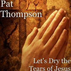 Let's Dry the Tears of Jesus