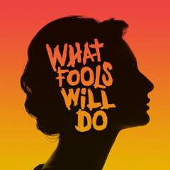What Fools Will Do