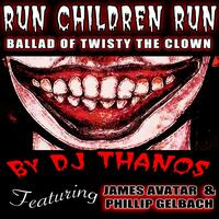 Run Children Run: Ballad of Twisty the Clown (feat. James Avatar & Phillip Gelbach)