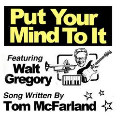 Put Your Mind to It (feat. Walt Gregory)