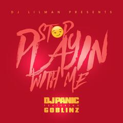 Stop Playing With Me (feat. Panic & Goblinz)