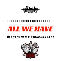 All We Have (feat. KickPushKade)