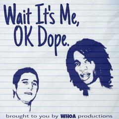 Wait It's Me, OK Dope.