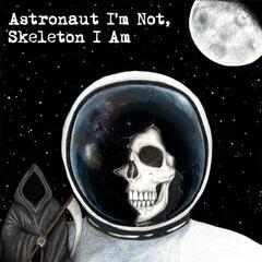 Astronaut I'm Not, Skeleton I Am - EP