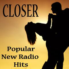 Closer - Popular New Radio Hits