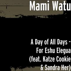 A Day of All Days - For Eshu Elegua (feat. Katze Cookie & Sandra Her)