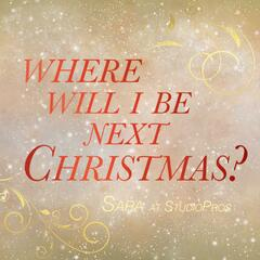 Where Will I Be Next Christmas?