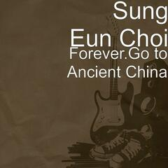 Forever.Go to Ancient China