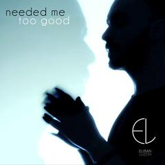 Needed Me / Too Good