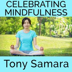 Celebrating Mindfulness (Self Realisation Yoga Meditation Affirmations Consciousness Healing Joy WellBeing Inner Peace)