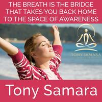 The Breath Is the Bridge That Takes You Back Home to the Space of Awareness