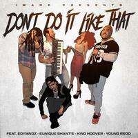 Don't Do It Like That (feat. Edymndz, Eunique Shant'e, King Hoover & Young Redd)