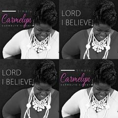 Simply Carmelyn (Lord I Believe)