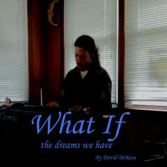 What If (The Dreams We Have)