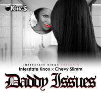 Daddy Issues (feat. Interstate Knox & Chevy Slimm)