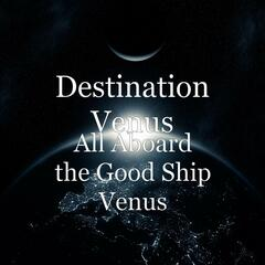 All Aboard the Good Ship Venus