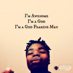 I'm Awesome, I'm a God, I'm a God Fearing Man