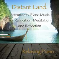 Distant Land: Instrumental Piano Music for Relaxation, Meditation and Reflection
