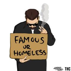 Famous or Homeless