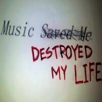 Music Destroyed My Life