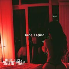 Good Liquor (feat. Anthony Russo & Justin Stone)