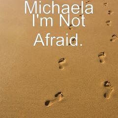 I'm Not Afraid.