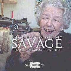 Stop Playin Wit My Savage (feat. Pharoah da God)