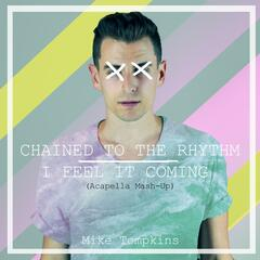 Chained to the Rhythm / I Feel It Coming