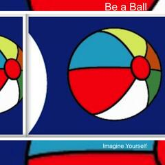 Be a Ball Imagine Yourself