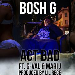 Act Bad (feat. G-Val & Mari J)