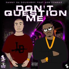 Don't Question Me (feat. Aob Fingaz)