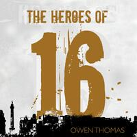 The Heroes of 16