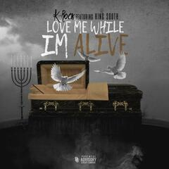 Love Me While I'm Alive (feat. King South)