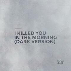 I Killed You in the Morning (Dark Version)