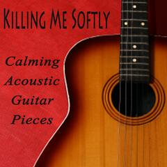 Killing Me Softly - Calming Acoustic Guitar Pieces