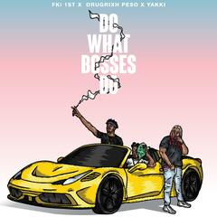 Do What Bosses Do (feat. Drugrxch Peso & Yakki)