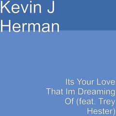 Its Your Love That Im Dreaming Of (feat. Trey Hester)